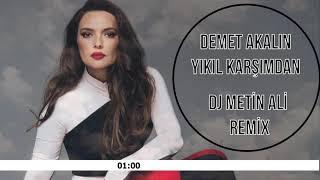Demet Akalın   Yıkıl Karşımdan Dj Metin Ali REMİX