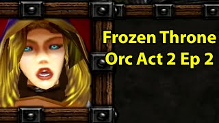 Warcraft 3 Frozen Throne: Orc Act 2 Ep 2 - Mixing Up the Proudmoores | WoWcrendor