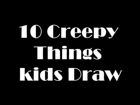 10 Creepy Things Kids Draw Youtube