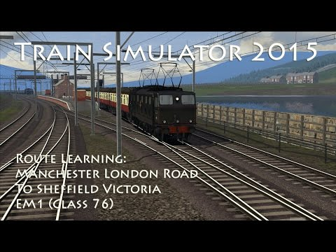 Train Simulator 2015 - Route Learning: Manchester London Road to Sheffield Victoria (Class 76)