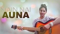 Main Nai Auna (cover song) Nitika jain | Hardeep Grewal | Latest Punjabi Songs 2019