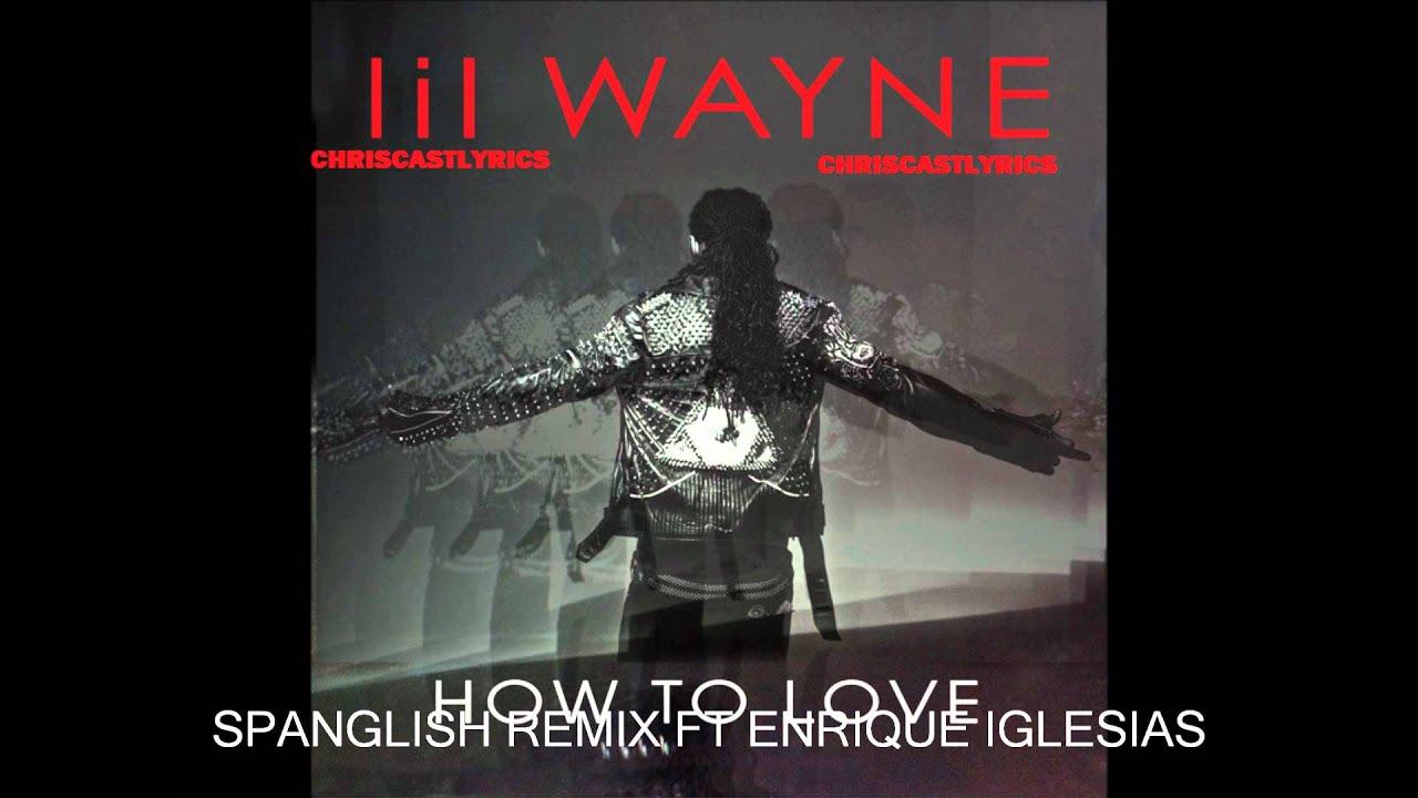 Lil Waynehow To Love Spanglish Remix Ft Enrique Iglesias Lyrics  Youtube