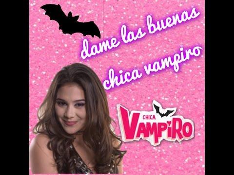 *dame las buenas - chica vampiro letra * :)