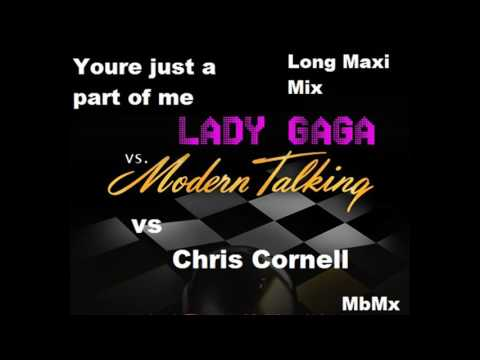 Modern Talking Vs Lady Gaga Vs Chris Cornell-Youre Just A Part Of Me Long Maxi Mix