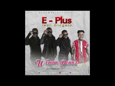 E-Plus - Woman Power feat. Ericgeso (Audio) Liberian Music