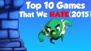 Top 10 Games We HATE