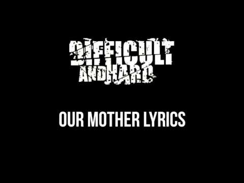 Difficult and Hard - Our Mother Lyrics