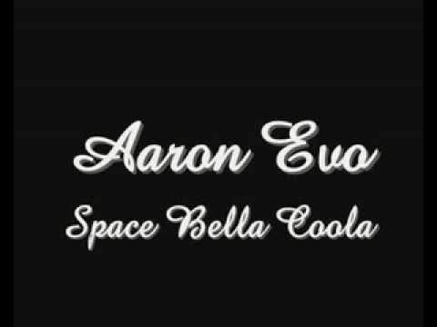 Aaron Evo - Space bella coola