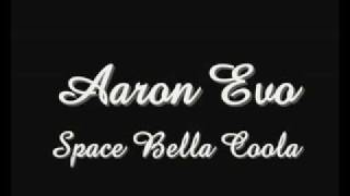 Aaron Evo - Space bella coola