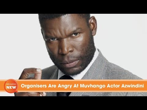 Organisers Are Angry At Scandal Muvhango Actor Azwindini!
