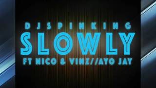 DJ Spinking Ft Nico and Vinz and Ayo Jay -- Slowly