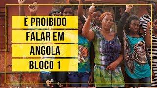 É proibido falar em Angola - Bloco#1