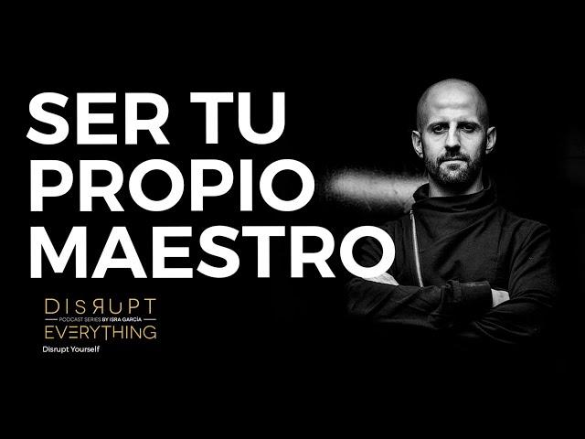 CÓMO CONVERTIRTE EN TU PROPIO MAESTRO    Disrupt Everything Podcast 112