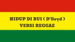 HIDUP DI BUI ( D'lloyd ) VERSI REGGAE (Cover)