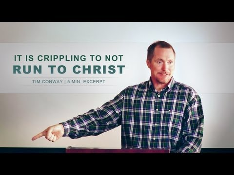 It Is Crippling to Not Run to Christ - Tim Conway