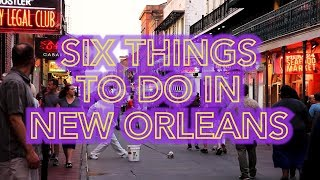 Visiting New Orleans? Here's six things you NEED to do