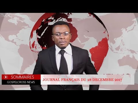 JOURNAL FRANÇAIS DU 28 DECEMBRE 2017 [GOSPELCROSS NEWS]