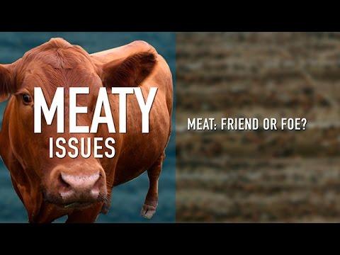 Meaty Issues: Meat -- Friend or Foe?