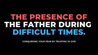 The Power of the Presence of the Father
