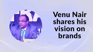 Venu Nair shares his vision on brands