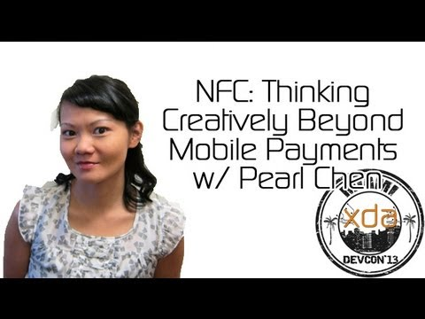 NFC: Thinking Creatively Beyond Mobile Payments w/ Pearl Chen from XDA:DevCon 2013