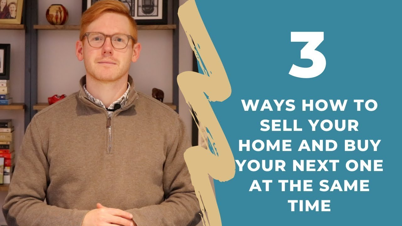 3 Ways To Sell Your Home And Buy Your Next One At The Same Time