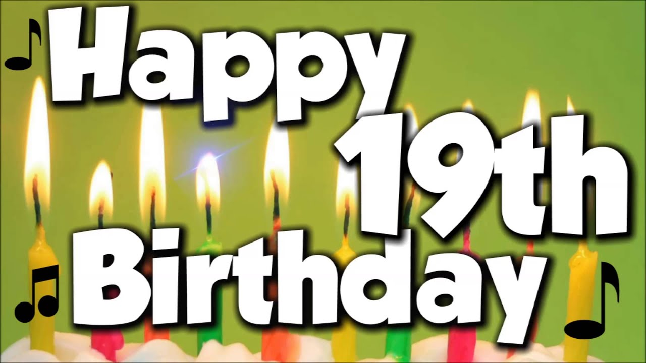 Happy 19th Birthday Happy Birthday To You Song Youtube