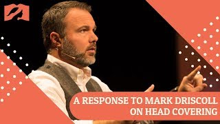 A Response to Pastor Mark Driscoll on Christian Head Covering