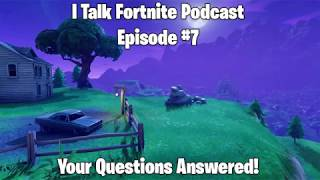 I Talk Fortnite Podcast #7 - Your Questions Answered!