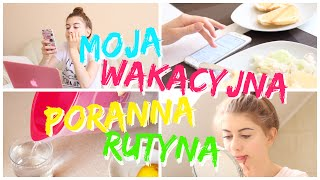 MOJA PORANNA RUTYNA | SUMMER MORNING ROUTINE
