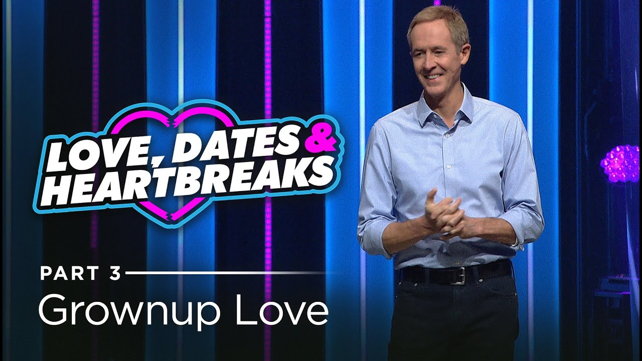 Love, Dates & Heartbreaks, Part 3: Grownup Love // Andy Stanley