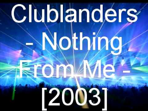 Clublanders - Nothing From Me