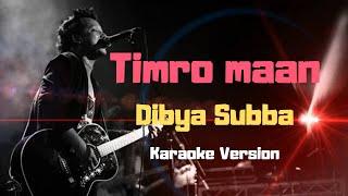 Timro Maan - Dibya Subba (Karaoke Version)