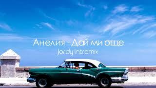 ANELIA - DAY MI OSHTE /  Анелия - Дай ми още (Jordy Intromix)