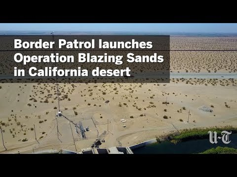 Border Patrol Launches Operation Blazing Sands | San Diego Union-Tribune