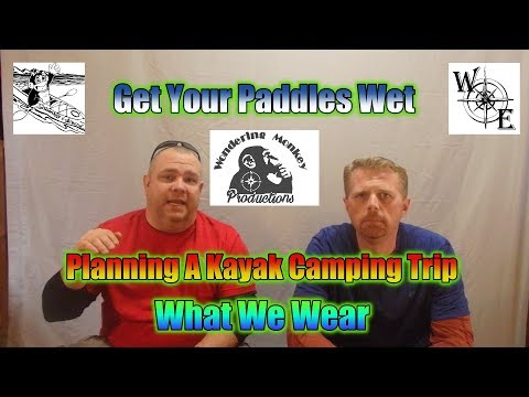 How To Plan A Kayak Camping Trip (What To Wear)