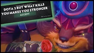 Dota 2 But What Kills You Makes You Stronger