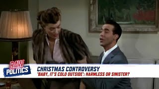 Should the song 'Baby It's Cold Outside' be banned? | Raw Politics