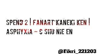 Cover images SPEND 2 |Fanart Kaneki Ken|Asphyxia - C Shu Nie En