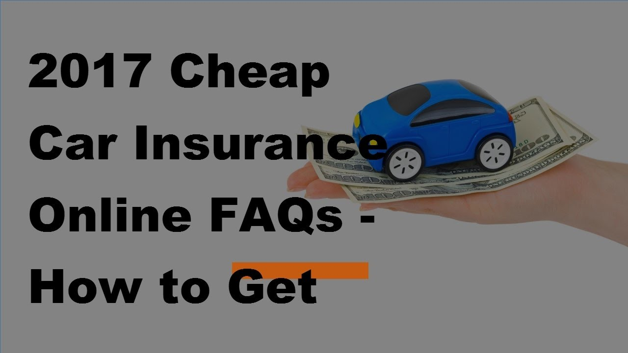 Get Cheap Insurance 2017 Cheap Car Insurance Online Faqs How To Get Cheap Car Insurance Online