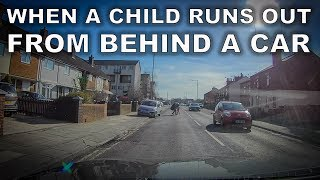 When a Child runs out from behind a car!