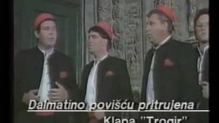 Dalmatino povišću pritrujena - klapa Trogir