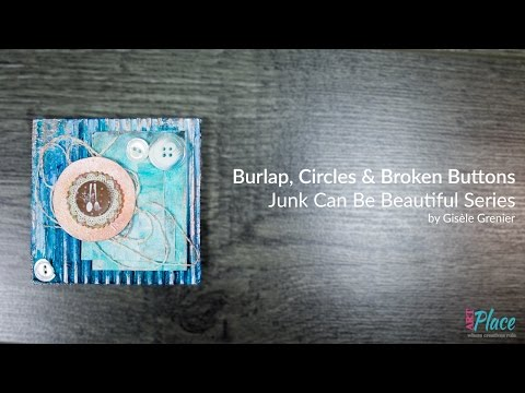Burlap, Circles and Broken Buttons - 4x4 Junk Can Be Beautiful Series