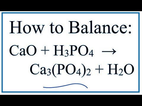 How To Balance CaO + H3PO4 = Ca3(PO4)2 + H2O     (Calcium Oxide + Phosphoric Acid)