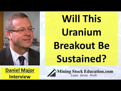 will-this-uranium-breakout-be-sustained?-(daniel-major-interview)