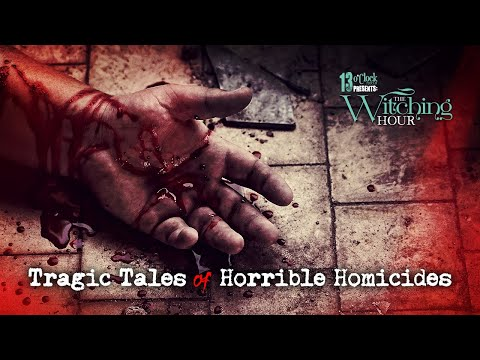 13 O'Clock Presents The Witching Hour: Tragic Tales of Horrible Homicides