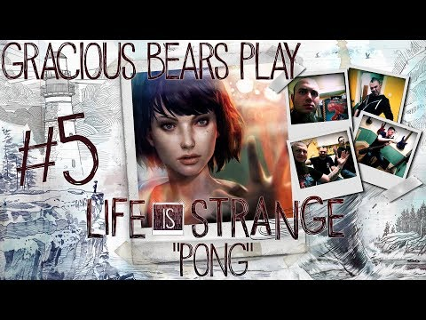 "Gracious Bears Play Life Is Strange #5: ""Pong"""