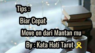 "Tips "" Biar Cepat Move on Dari Mantan mu "" by kata hati tarot"