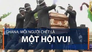 Ghana: Mỗi người chết là một hội vui   VTC1