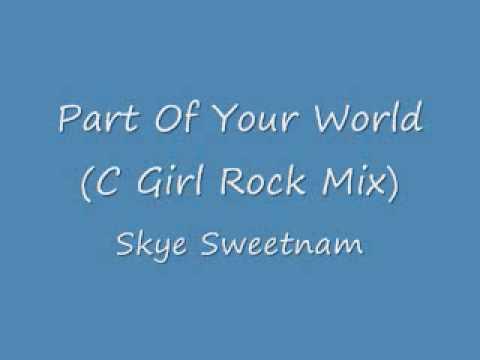 Skye SweetnamPart of Your World C Girl Rock Remix